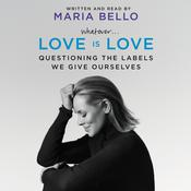 Whatever … Love Is Love: Questioning the Labels We Give Ourselves Audiobook, by Maria Bello