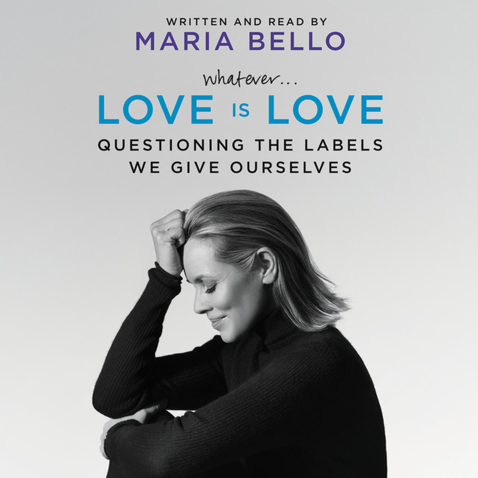 Printable Whatever … Love Is Love: Questioning the Labels We Give Ourselves Audiobook Cover Art