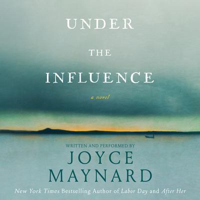 Under the Influence: A Novel Audiobook, by Joyce Maynard