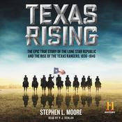 Texas Rising: The Epic True Story of the Lone Star Republic and the Rise of the Texas Rangers, 1836-1846 Audiobook, by Stephen L. Moore