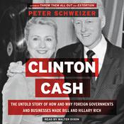 Clinton Cash: The Untold Story of How and Why Foreign Governments and Businesses Helped Make Bill and Hillary Rich Audiobook, by Peter Schweizer