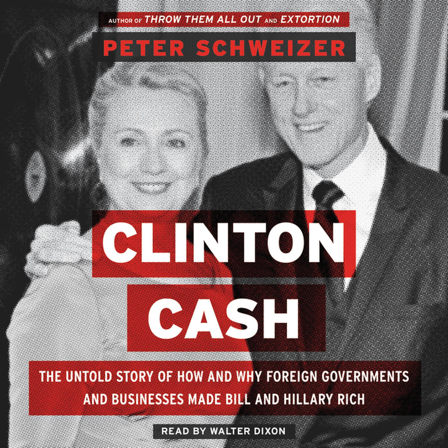 Printable Clinton Cash: The Untold Story of How and Why Foreign Governments and Businesses Helped Make Bill and Hillary Rich Audiobook Cover Art