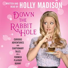 Down the Rabbit Hole: Curious Adventures and Cautionary Tales of a Former Playboy Bunny Audiobook, by
