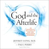God and the Afterlife: The Groundbreaking New Evidence for God and Near-Death Experience, by Jeffrey Long, Paul Perry