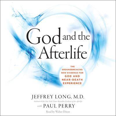 God and the Afterlife: The Groundbreaking New Evidence for God and Near-Death Experience Audiobook, by Jeffrey Long