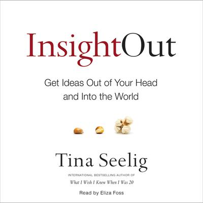 Insight Out: Get Ideas Out of Your Head and Into the World Audiobook, by Tina Seelig