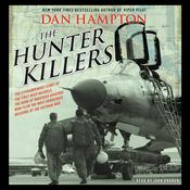 The Hunter Killers: The Extraordinary Story of the First Wild Weasels, the Band of Maverick Aviators Who Flew the Most Dangerous Missions of the Vietnam War Audiobook, by Dan Hampton