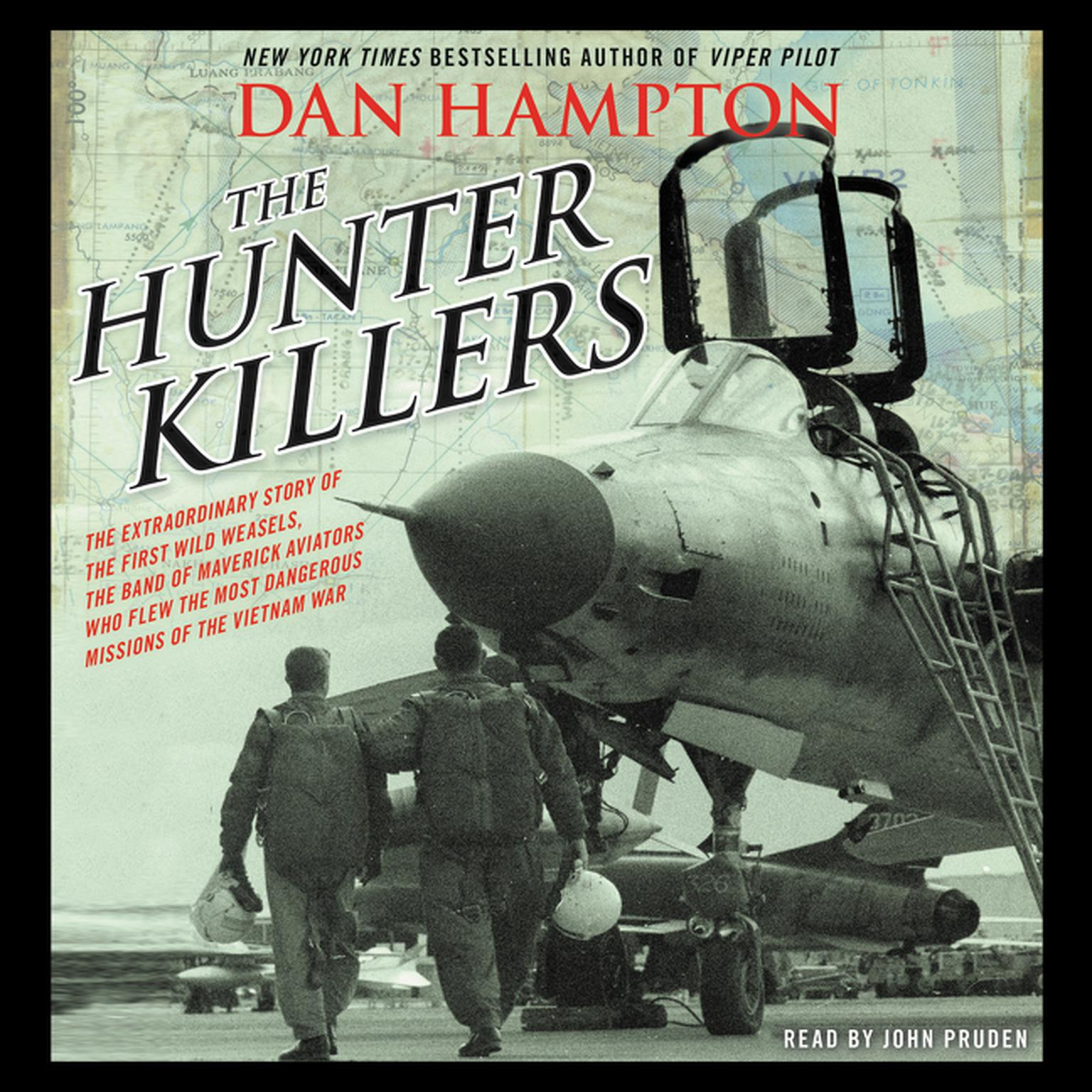 Printable The Hunter Killers: The Extraordinary Story of the First Wild Weasels, the Band of Maverick Aviators Who Flew the Most Dangerous Missions of the Vietnam War Audiobook Cover Art