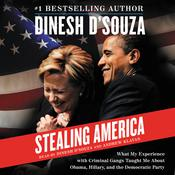 Stealing America: What My Experience with Criminal Gangs Taught Me about Obama, Hillary, and the Democratic Party, by Dinesh D'Souza