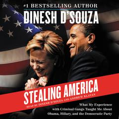Stealing America: What My Experience with Criminal Gangs Taught Me About Obama, Hillary, and the Democratic Party Audiobook, by Dinesh D'Souza