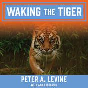 Waking the Tiger: Healing Trauma Audiobook, by Peter A. Levine, Ann Frederick