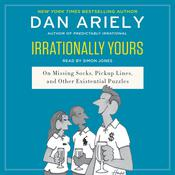 Irrationally Yours: On Missing Socks, Pickup Lines, and Other Existential Puzzles Audiobook, by Dan Ariely