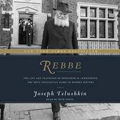 Rebbe: The Life and Teachings of Menachem M. Schneerson, the Most Influential Rabbi in Modern History Audiobook, by Joseph Telushkin