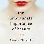 The Unfortunate Importance of Beauty: A Novel, by Amanda Filipacchi, Christina Delaine
