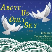 Above Us Only Sky: A Novel, by Michele Young-Stone
