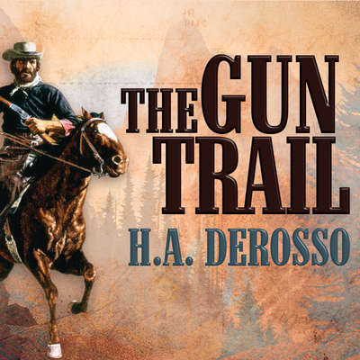 The Gun Trail Audiobook, by H. A. DeRosso