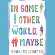 In Some Other World, Maybe: A Novel Audiobook, by Shari Goldhagen