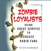 Zombie Loyalists: Using Great Service to Create Rabid Fans, by Peter Shankman