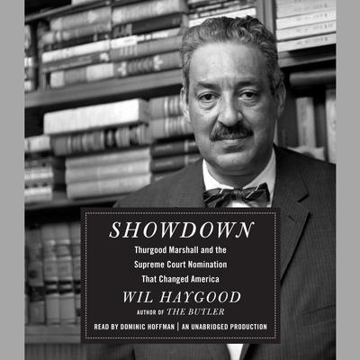 Showdown: Thurgood Marshall and the Supreme Court Nomination That Changed America Audiobook, by Wil Haygood