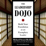 The Leadership Dojo: Build Your Foundation as an Exemplary Leader, by Richard Strozzi-Heckler