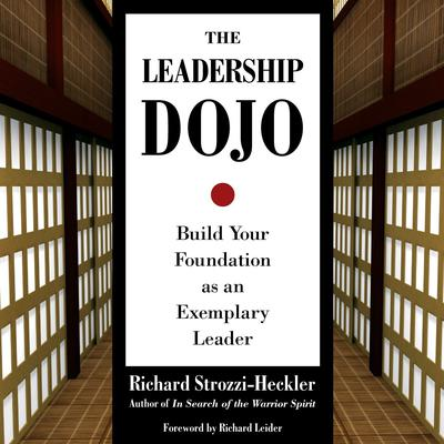 The Leadership Dojo: Build Your Foundation as an Exemplary Leader Audiobook, by Richard Strozzi-Heckler