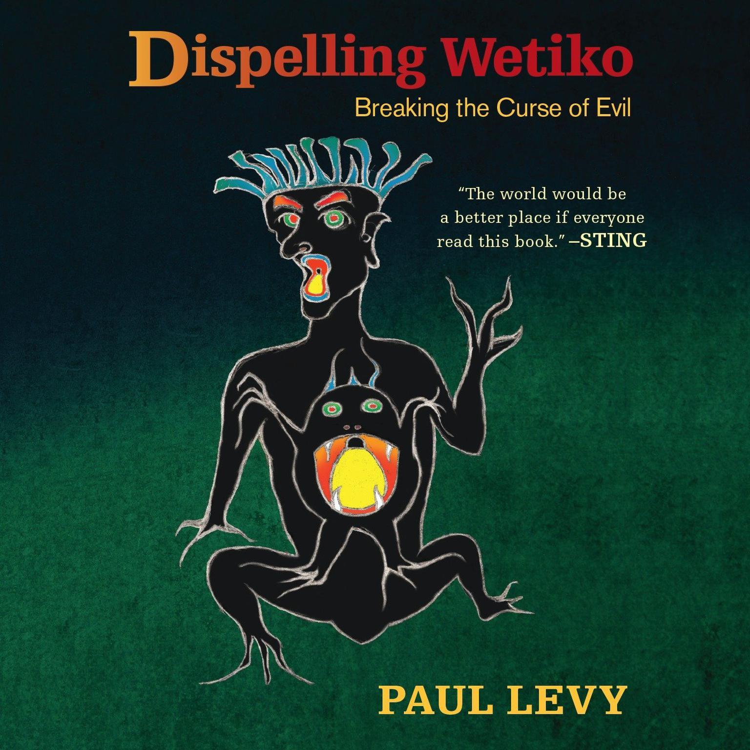 Printable Dispelling Wetiko: Breaking the Curse of Evil Audiobook Cover Art