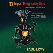 Dispelling Wetiko: Breaking the Curse of Evil Audiobook