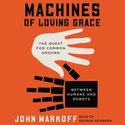 Machines of Loving Grace: The Quest for Common Ground Between Humans and Robots Audiobook, by John Markoff