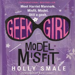 Geek Girl: Model Misfit Audiobook, by Holly Smale