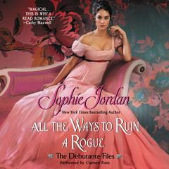 All the Ways to Ruin a Rogue: The Debutante Files Audiobook, by Sophie Jordan