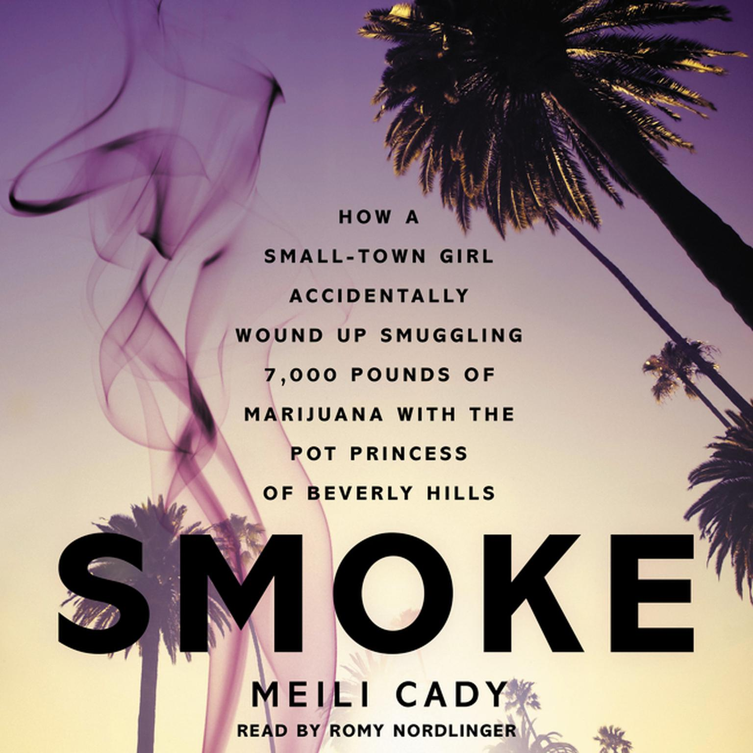 Printable Smoke: How a Small-Town Girl Accidentally Wound up Smuggling 7,000 Pounds of Marijuana with the Pot Princess of Beverly Hills Audiobook Cover Art