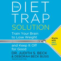The Diet Trap Solution: Train Your Brain to Lose Weight and Keep It Off for Good Audiobook, by Judith S. Beck, Judith S. Beck, Judith S. Beck, Judith S. Beck, Judith S. Beck, Deborah Beck  Busis
