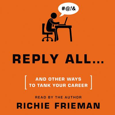 Reply All … and Other Ways to Tank Your Career: A Guide to Workplace Etiquette Audiobook, by Richie Frieman