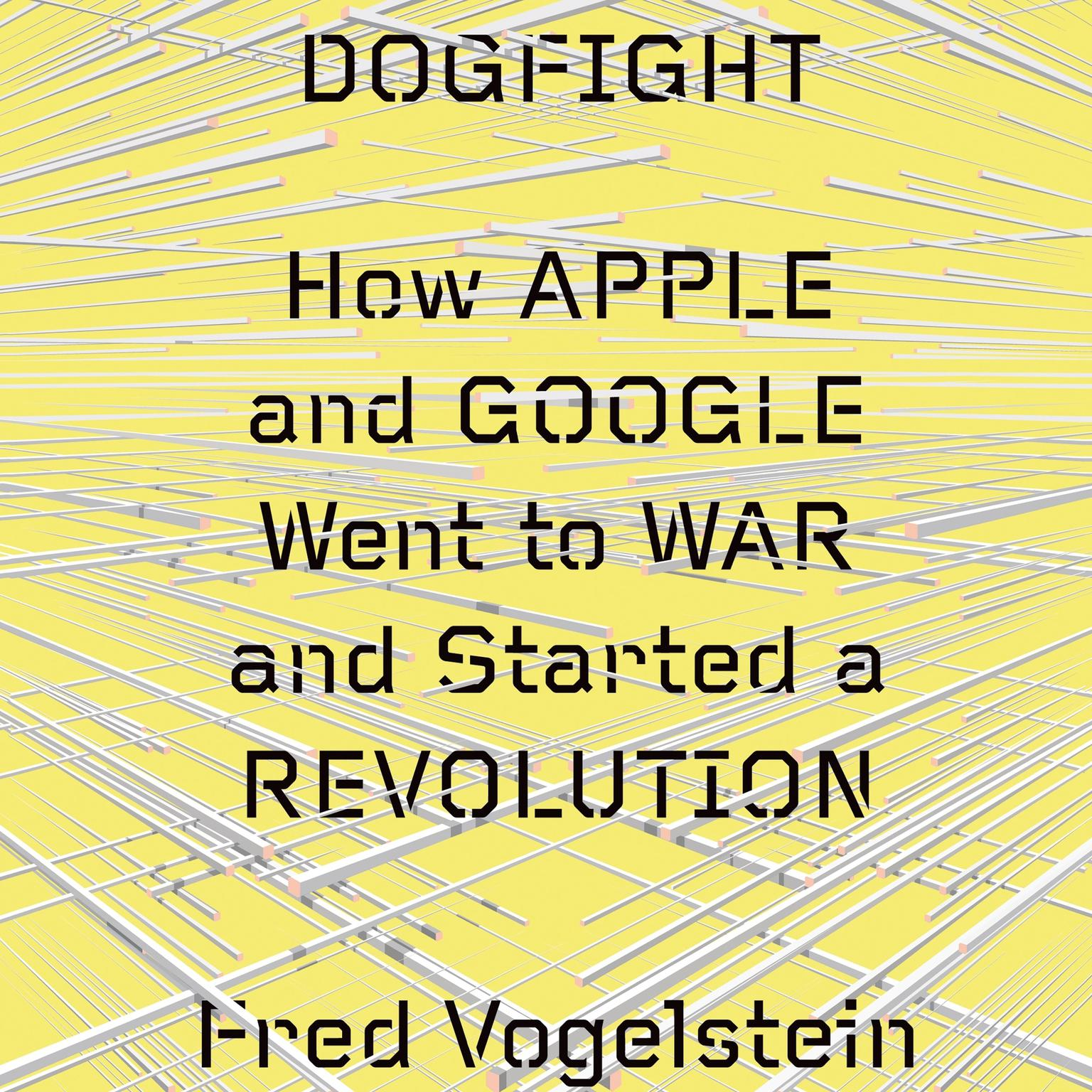 Printable Dogfight: How Apple and Google Went to War and Started a Revolution Audiobook Cover Art