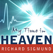 My Time In Heaven: A True Story of Dying … and Coming Back Audiobook, by Richard Sigmund