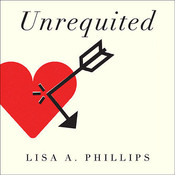 Unrequited: Women and Romantic Obsession, by Lisa A. Phillips