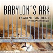 Babylon's Ark: The Incredible Wartime Rescue of the Baghdad Zoo, by Graham Spence, Lawrence Anthony