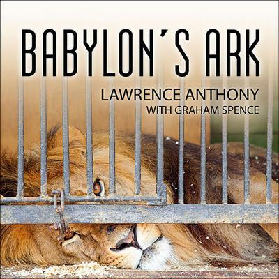Babylons Ark: The Incredible Wartime Rescue of the Baghdad Zoo Audiobook, by Lawrence Anthony
