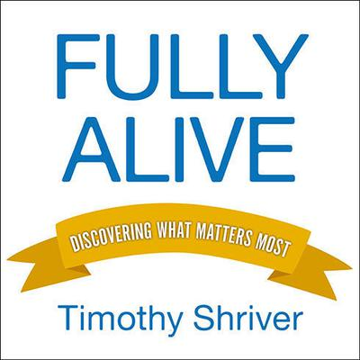 Fully Alive: Discovering What Matters Most Audiobook, by Timothy Shriver