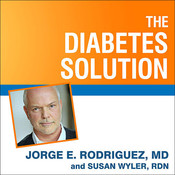 The Diabetes Solution: How to Control Type 2 Diabetes and Reverse Prediabetes Using Simple Diet and Lifestyle Changes--with 100 Recipes Audiobook, by Jorge E. Rodriguez, Susan Wyler