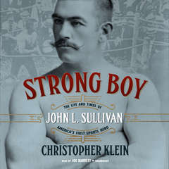 Strong Boy: The Life and Times of John L. Sullivan, America's First Sports Hero Audiobook, by Christopher Klein