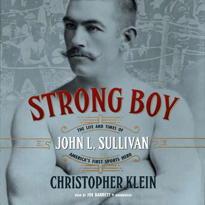 Strong Boy: The Life and Times of John L. Sullivan, America's First Sports Hero Audiobook, by