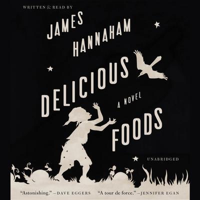 Delicious Foods: A Novel Audiobook, by James Hannaham