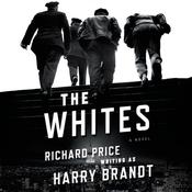 The Whites: A Novel, by Richard Price, Harry Brandt