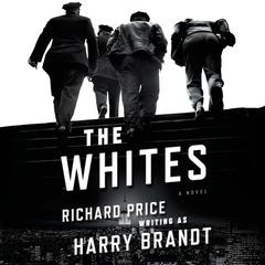 The Whites: A Novel Audiobook, by Richard Price, Harry Brandt