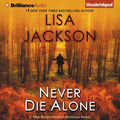 Never Die Alone: A Rick Bentz / Reuben Montoya Novel Audiobook, by Lisa Jackson