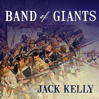 Band of Giants: The Amateur Soldiers Who Won Americas Independence Audiobook, by Jack Kelly