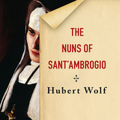 The Nuns of Sant'Ambrogio: The True Story of a Convent in Scandal Audiobook, by Hubert Wolf