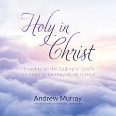 Holy in Christ: Thoughts on the Calling of God's Children to Be Holy as He Is Holy Audiobook, by Andrew Murray
