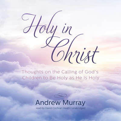 Holy in Christ: Thoughts on the Calling of God's Children to Be Holy as He Is Holy Audiobook, by